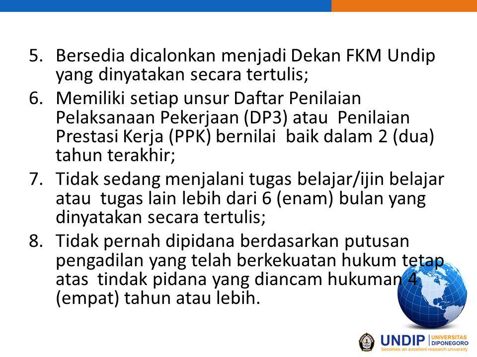 Bersedia dicalonkan menjadi Dekan FKM Undip yang dinyatakan secara tertulis;