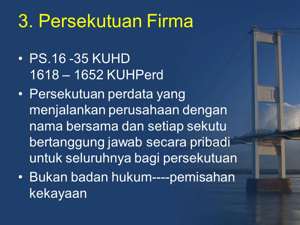 3. Persekutuan Firma PS.16 -35 KUHD 1618 – 1652 KUHPerd