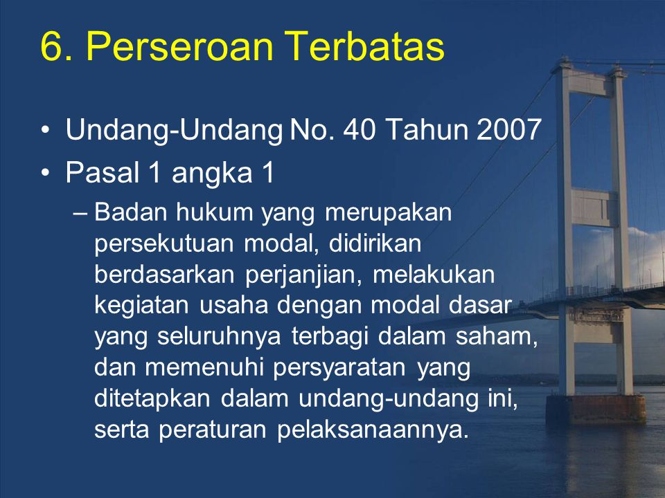 6. Perseroan Terbatas Undang-Undang No. 40 Tahun 2007 Pasal 1 angka 1