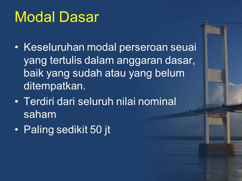 Modal Dasar Keseluruhan modal perseroan seuai yang tertulis dalam anggaran dasar, baik yang sudah atau yang belum ditempatkan.