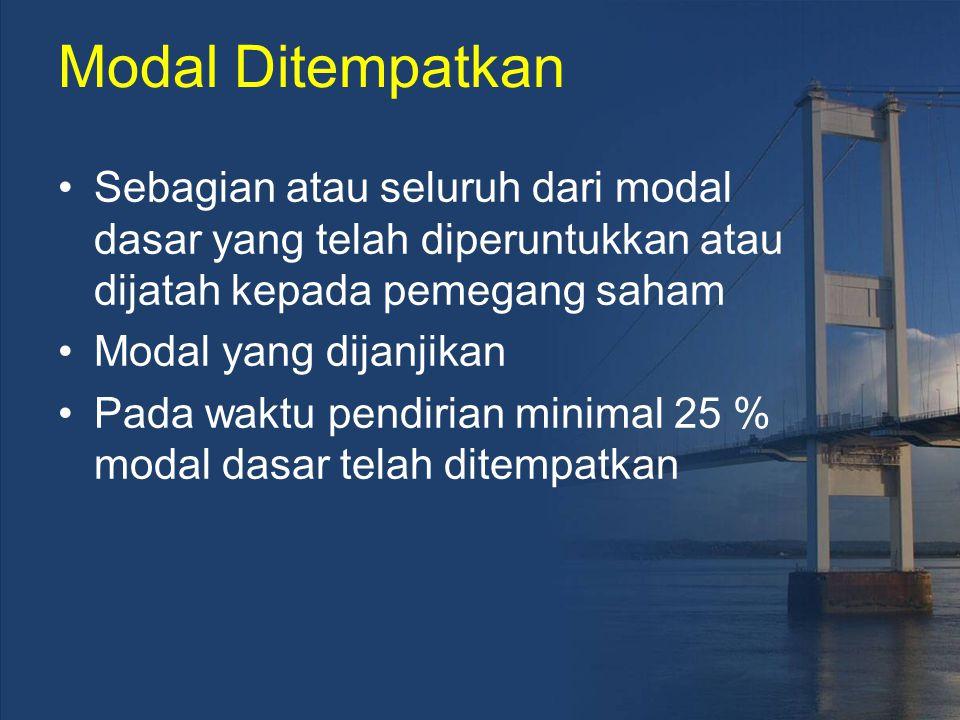 Modal Ditempatkan Sebagian atau seluruh dari modal dasar yang telah diperuntukkan atau dijatah kepada pemegang saham.