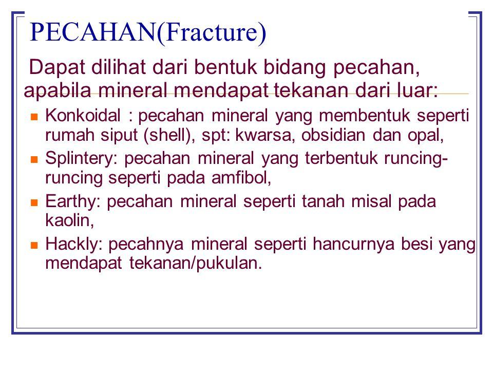 PECAHAN(Fracture) Dapat dilihat dari bentuk bidang pecahan, apabila mineral mendapat tekanan dari luar: