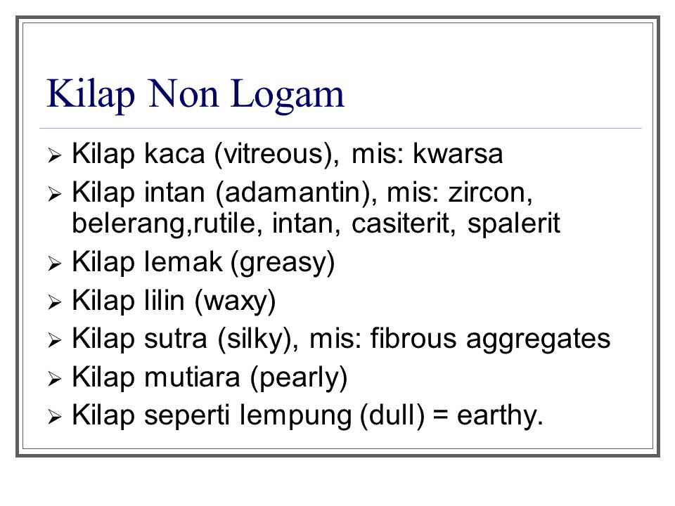 Kilap Non Logam Kilap kaca (vitreous), mis: kwarsa