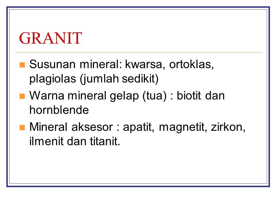 GRANIT Susunan mineral: kwarsa, ortoklas, plagiolas (jumlah sedikit)