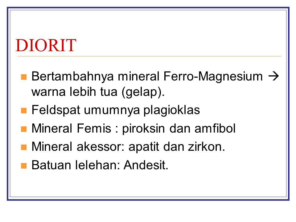 DIORIT Bertambahnya mineral Ferro-Magnesium  warna lebih tua (gelap).