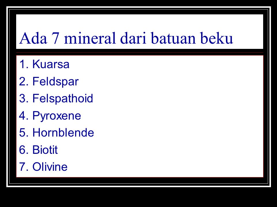 Ada 7 mineral dari batuan beku
