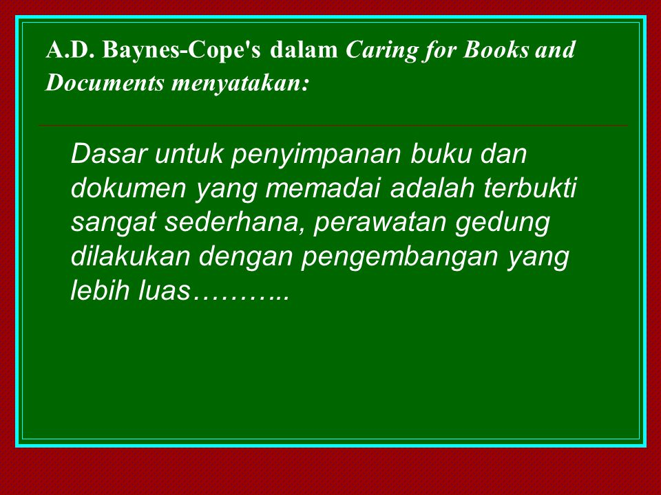 A.D. Baynes-Cope s dalam Caring for Books and Documents menyatakan: