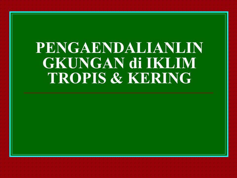 PENGAENDALIANLINGKUNGAN di IKLIM TROPIS & KERING