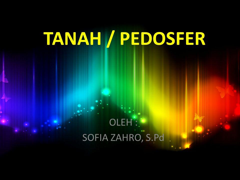 TANAH / PEDOSFER OLEH : SOFIA ZAHRO, S.Pd