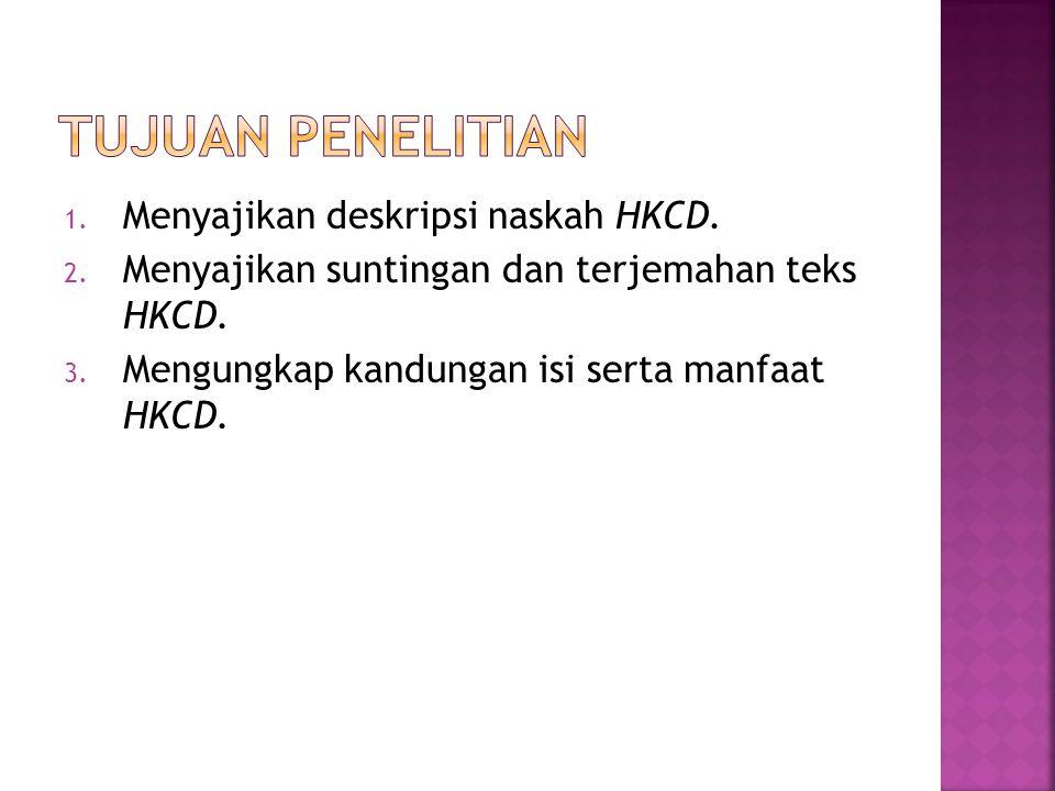 Tujuan penelitian Menyajikan deskripsi naskah HKCD.