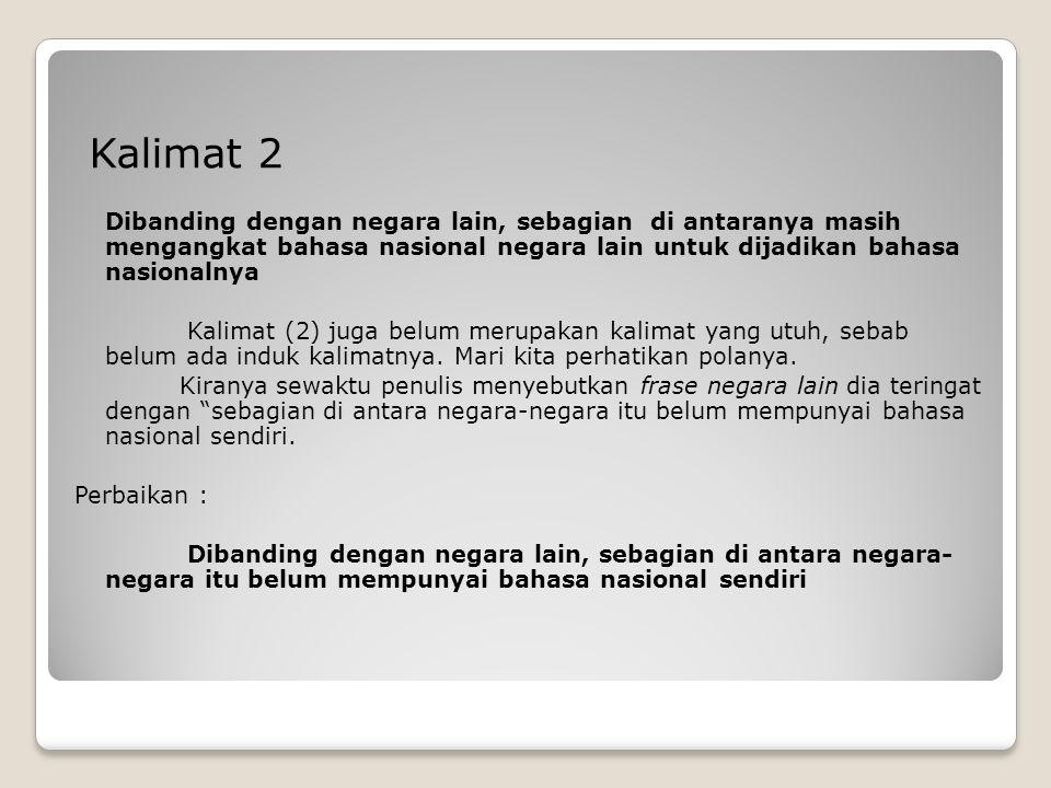 Kalimat 2 Dibanding dengan negara lain, sebagian di antaranya masih mengangkat bahasa nasional negara lain untuk dijadikan bahasa nasionalnya.