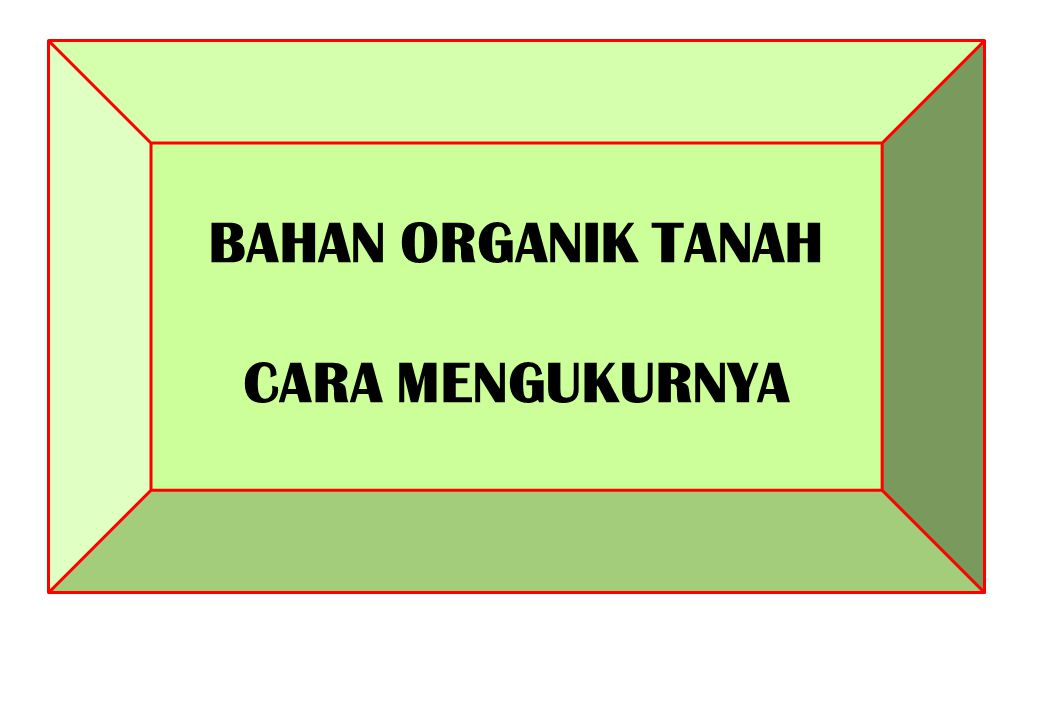 BAHAN ORGANIK TANAH CARA MENGUKURNYA