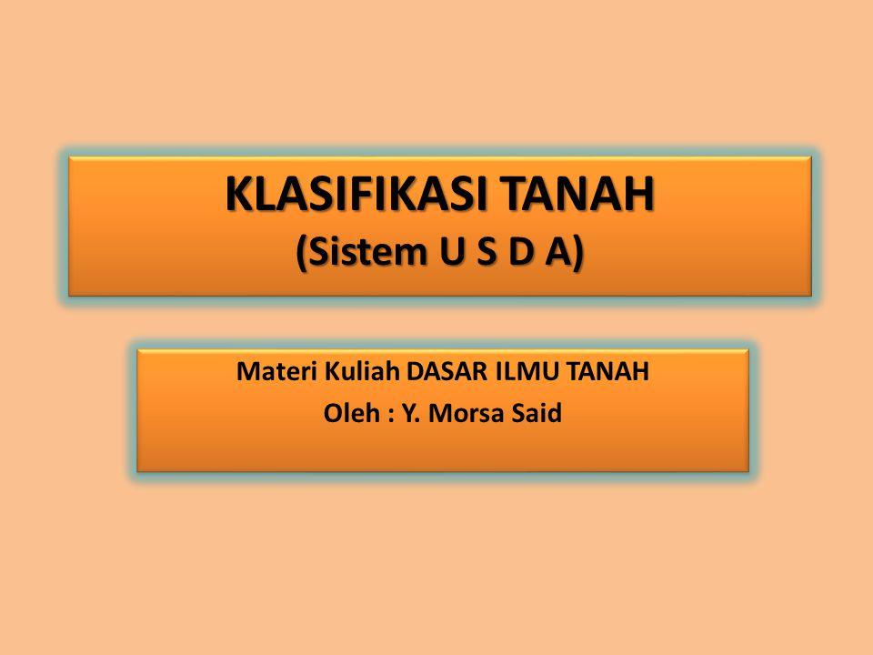 KLASIFIKASI TANAH (Sistem U S D A) Materi Kuliah DASAR ILMU TANAH
