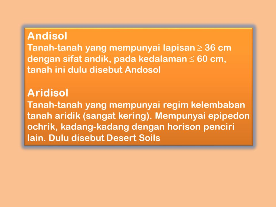 Andisol Tanah-tanah yang mempunyai lapisan ≥ 36 cm dengan sifat andik, pada kedalaman ≤ 60 cm, tanah ini dulu disebut Andosol.