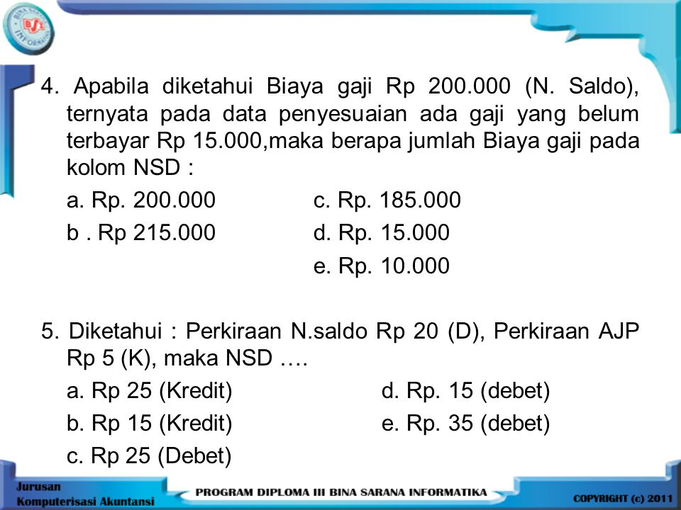 4. Apabila diketahui Biaya gaji Rp 200. 000 (N