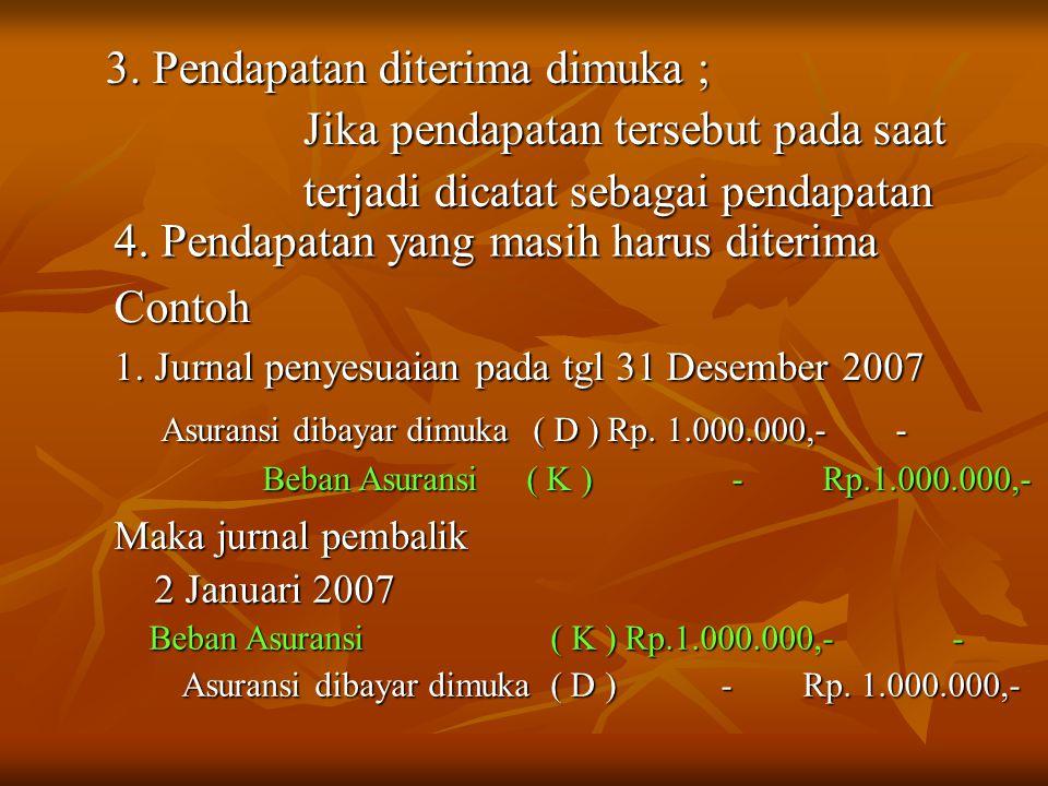 3. Pendapatan diterima dimuka ; Jika pendapatan tersebut pada saat