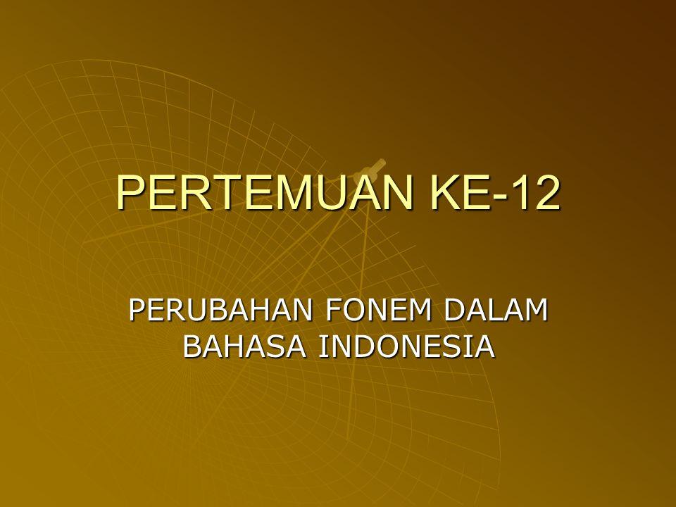 PERUBAHAN FONEM DALAM BAHASA INDONESIA