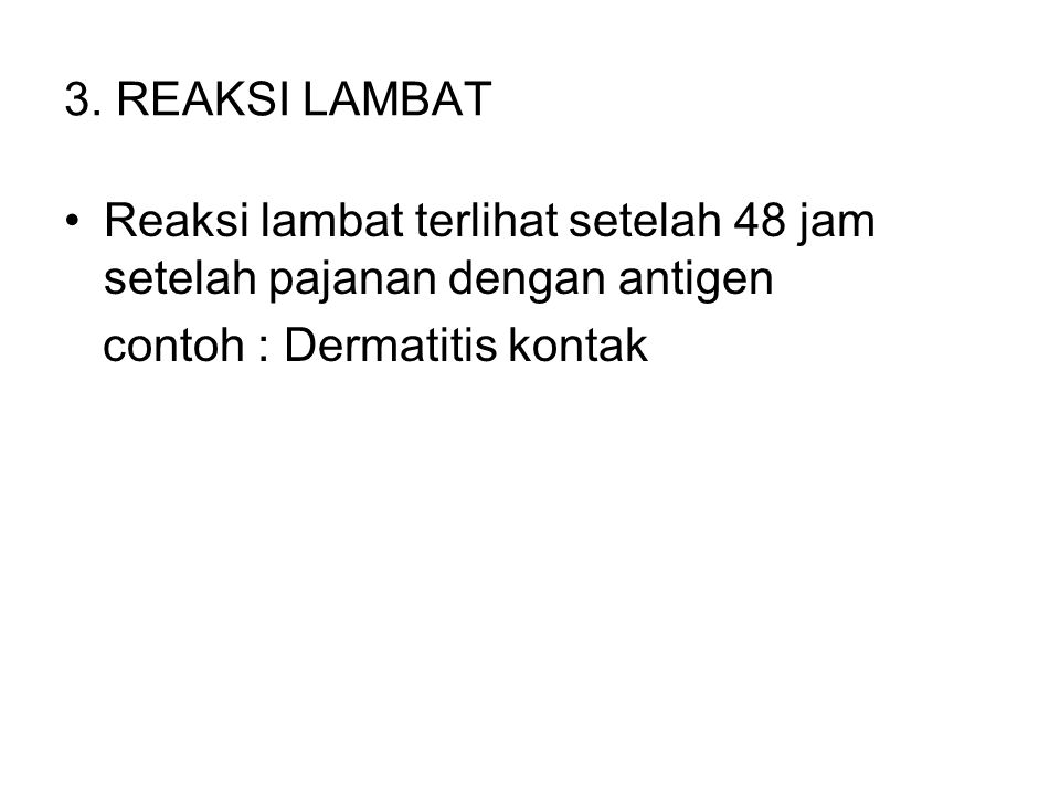 3. REAKSI LAMBAT Reaksi lambat terlihat setelah 48 jam setelah pajanan dengan antigen.