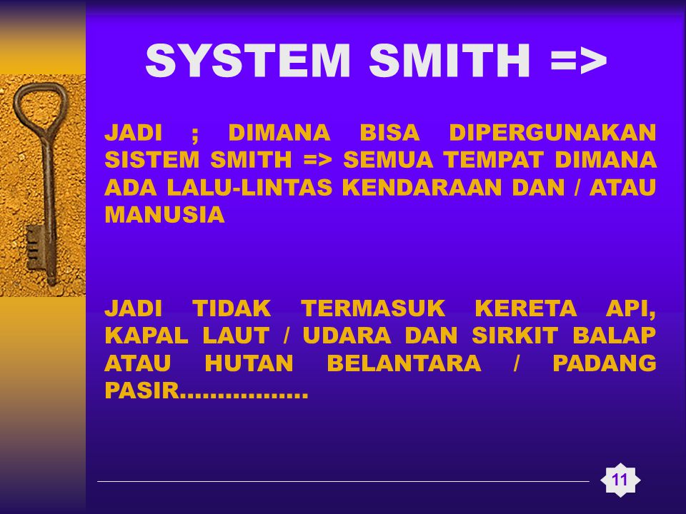 SYSTEM SMITH => JADI ; DIMANA BISA DIPERGUNAKAN SISTEM SMITH => SEMUA TEMPAT DIMANA ADA LALU-LINTAS KENDARAAN DAN / ATAU MANUSIA.