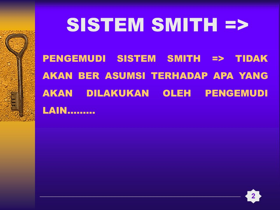 SISTEM SMITH => PENGEMUDI SISTEM SMITH => TIDAK AKAN BER ASUMSI TERHADAP APA YANG AKAN DILAKUKAN OLEH PENGEMUDI LAIN………