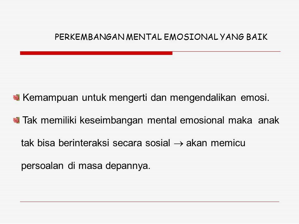 Kemampuan untuk mengerti dan mengendalikan emosi.