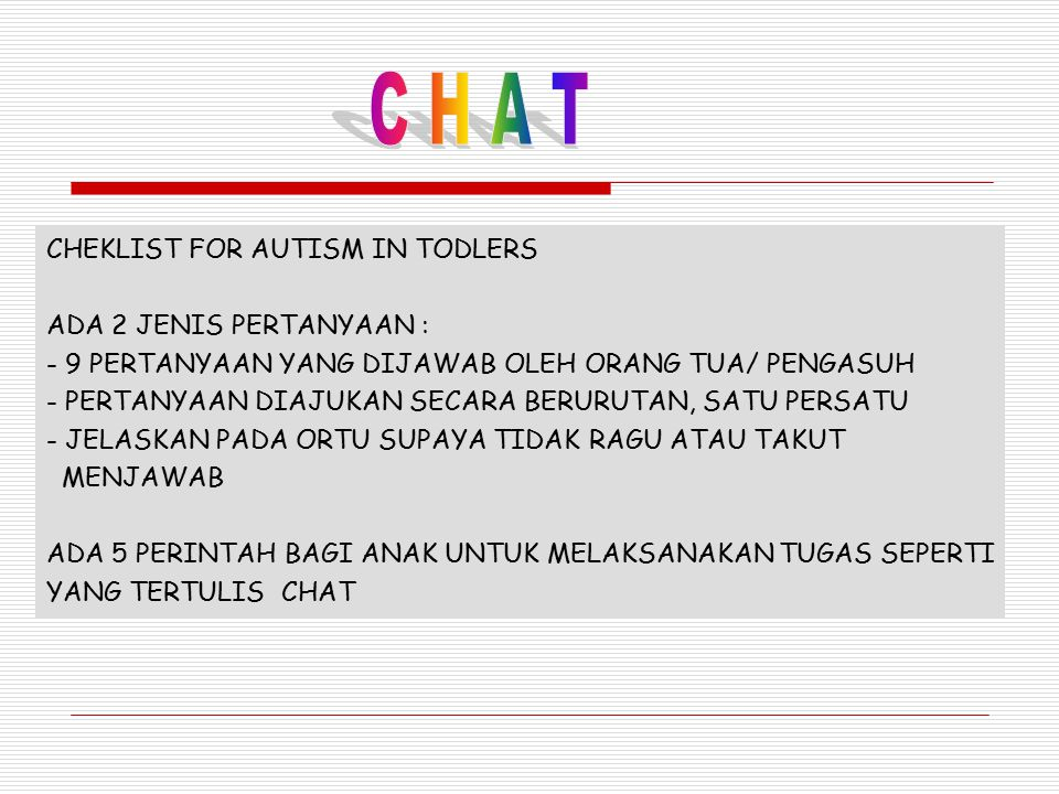 C H A T CHEKLIST FOR AUTISM IN TODLERS ADA 2 JENIS PERTANYAAN :