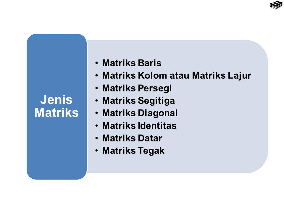 Jenis Matriks Matriks Baris Matriks Kolom atau Matriks Lajur