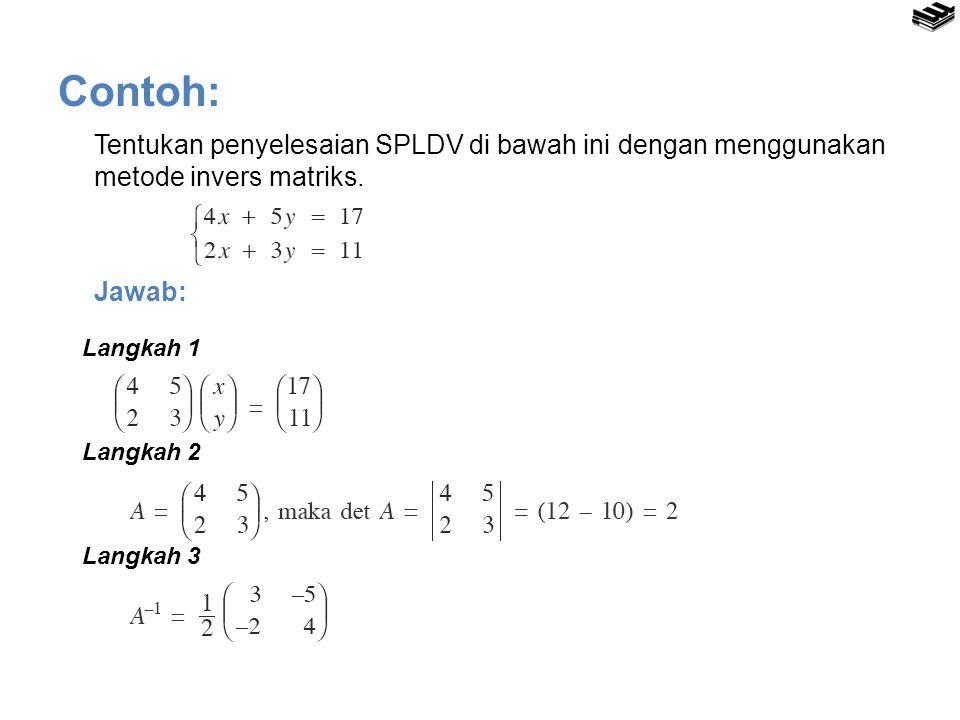 Contoh: Tentukan penyelesaian SPLDV di bawah ini dengan menggunakan metode invers matriks. Jawab: Langkah 1.