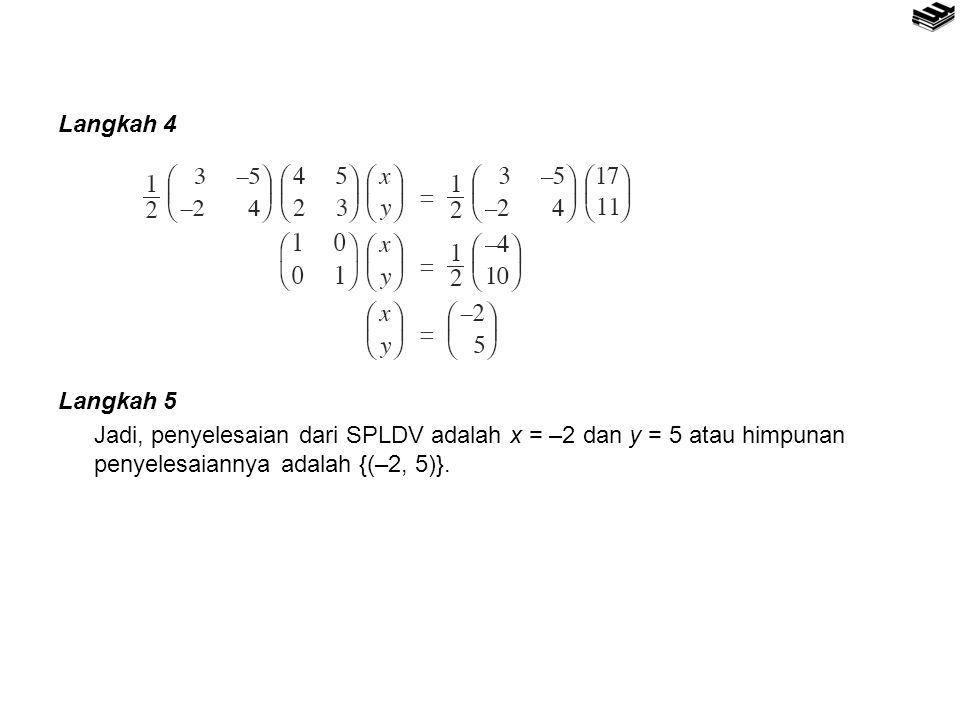 Langkah 4 Langkah 5 Jadi, penyelesaian dari SPLDV adalah x = –2 dan y = 5 atau himpunan penyelesaiannya adalah {(–2, 5)}.