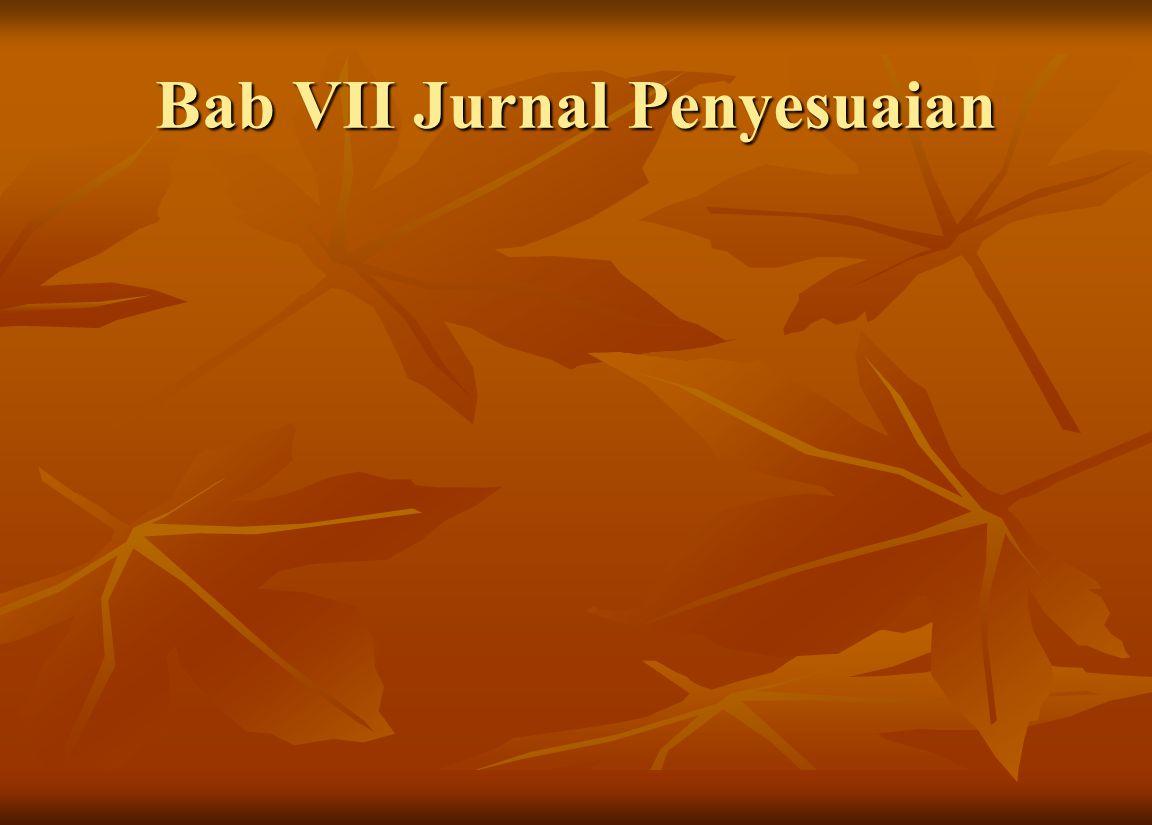 Bab VII Jurnal Penyesuaian
