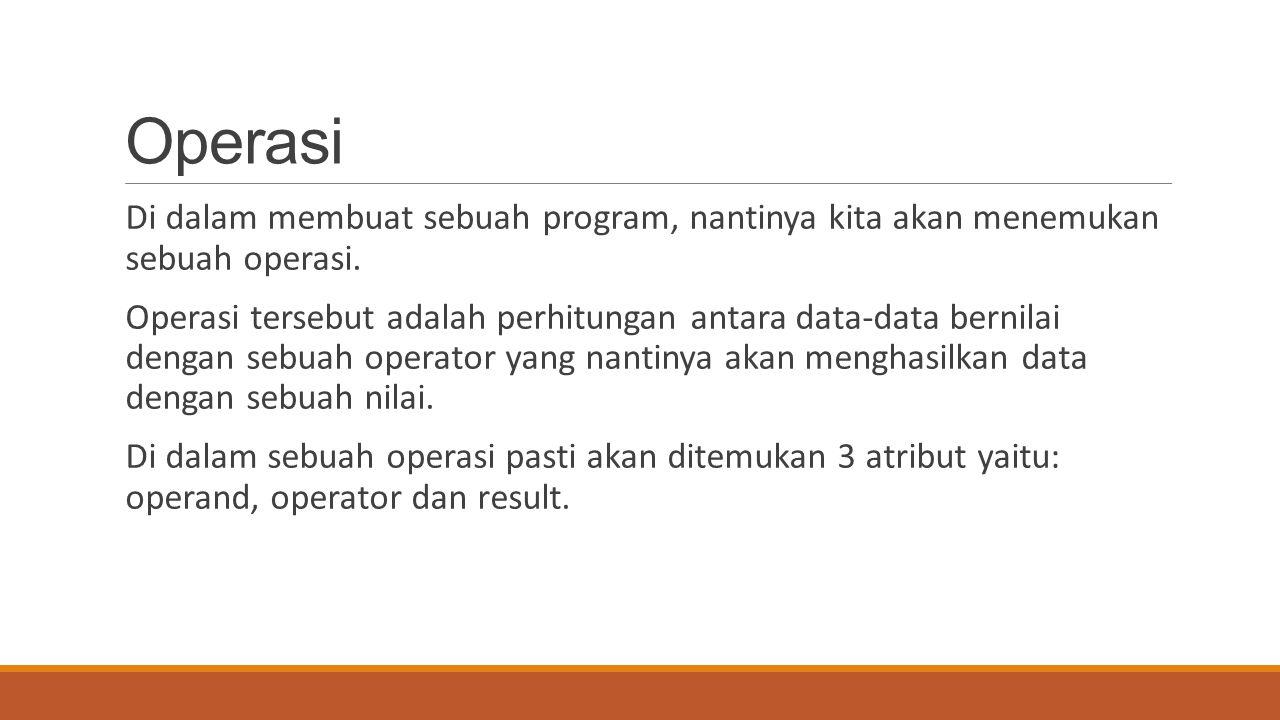 Operasi Di dalam membuat sebuah program, nantinya kita akan menemukan sebuah operasi.