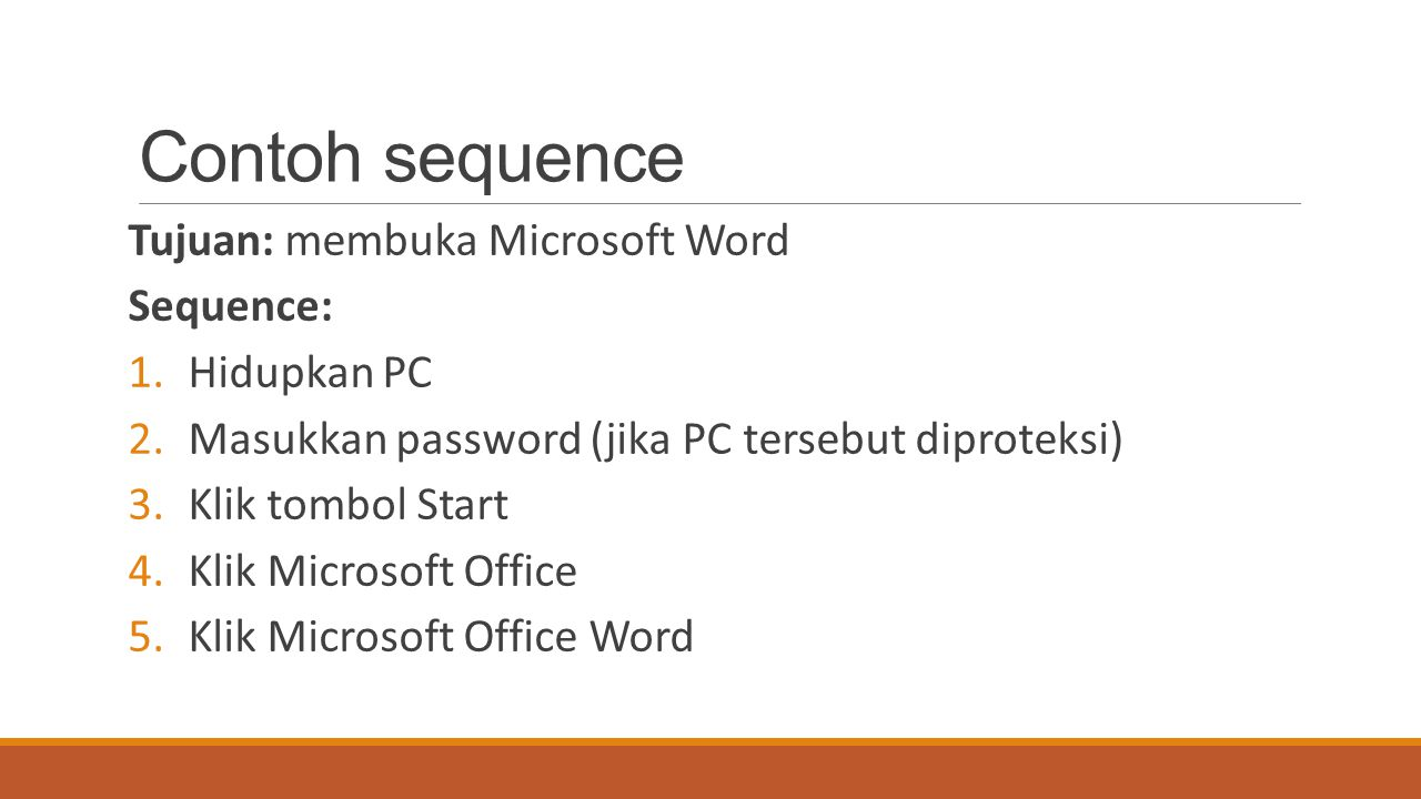 Contoh sequence Tujuan: membuka Microsoft Word Sequence: Hidupkan PC