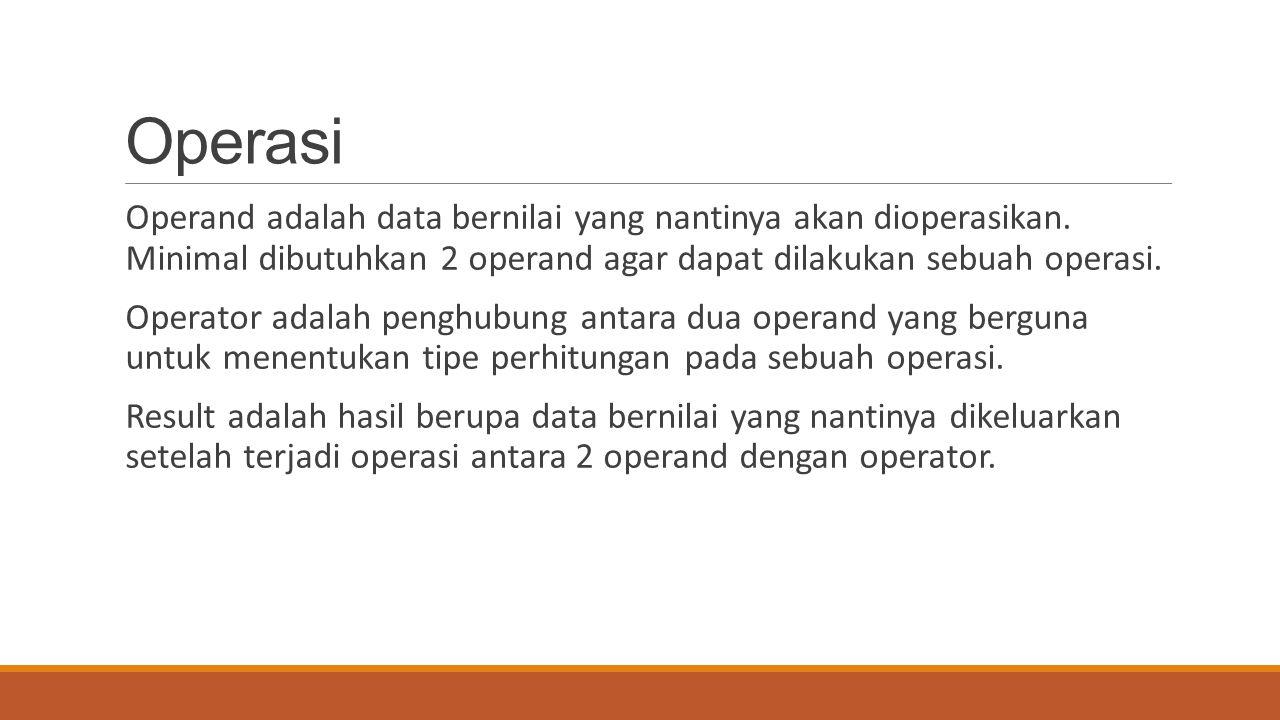 Operasi Operand adalah data bernilai yang nantinya akan dioperasikan. Minimal dibutuhkan 2 operand agar dapat dilakukan sebuah operasi.