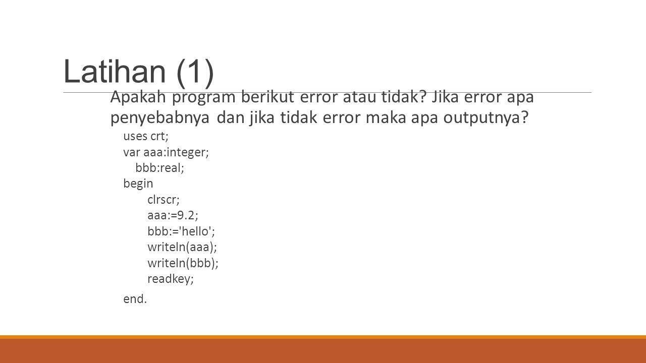 Latihan (1) Apakah program berikut error atau tidak Jika error apa penyebabnya dan jika tidak error maka apa outputnya