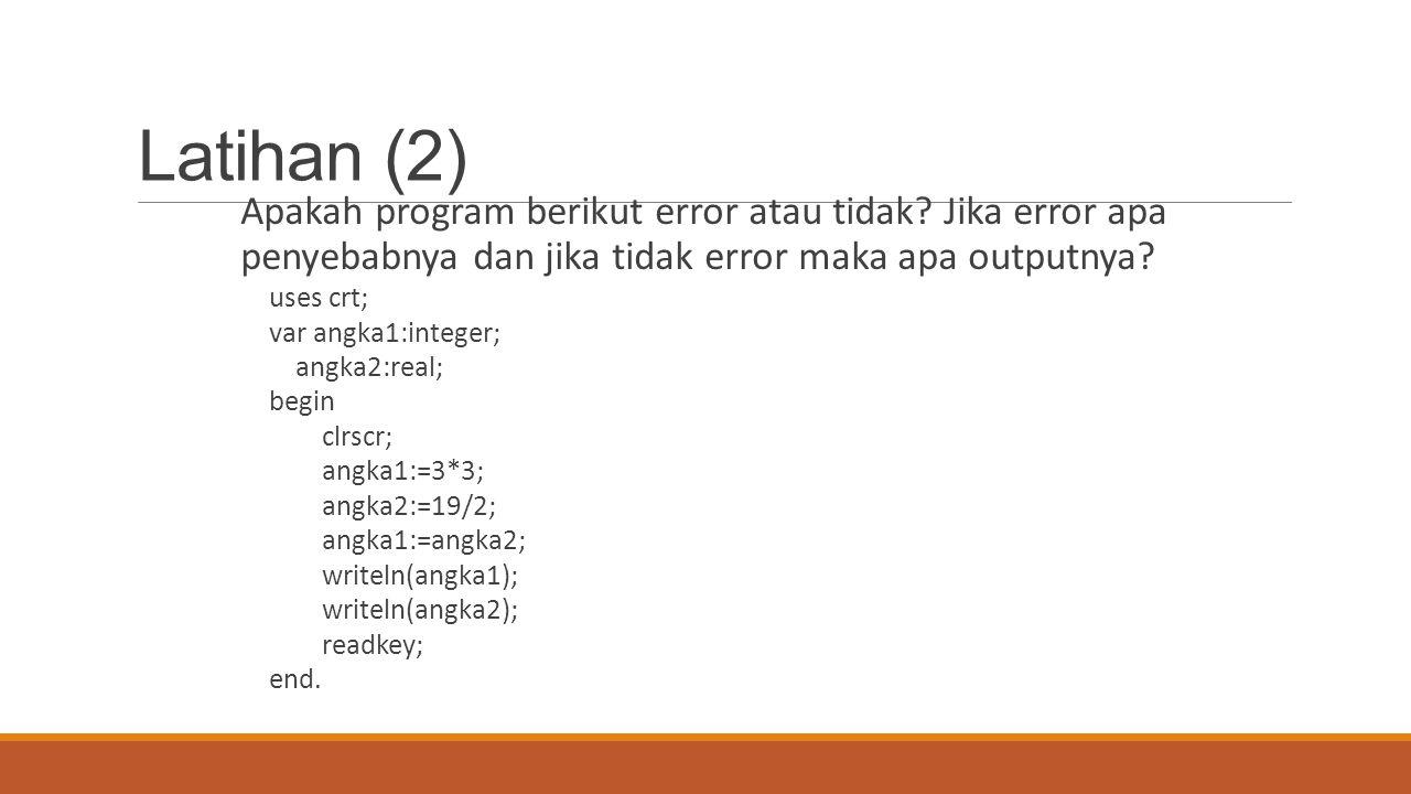 Latihan (2) Apakah program berikut error atau tidak Jika error apa penyebabnya dan jika tidak error maka apa outputnya