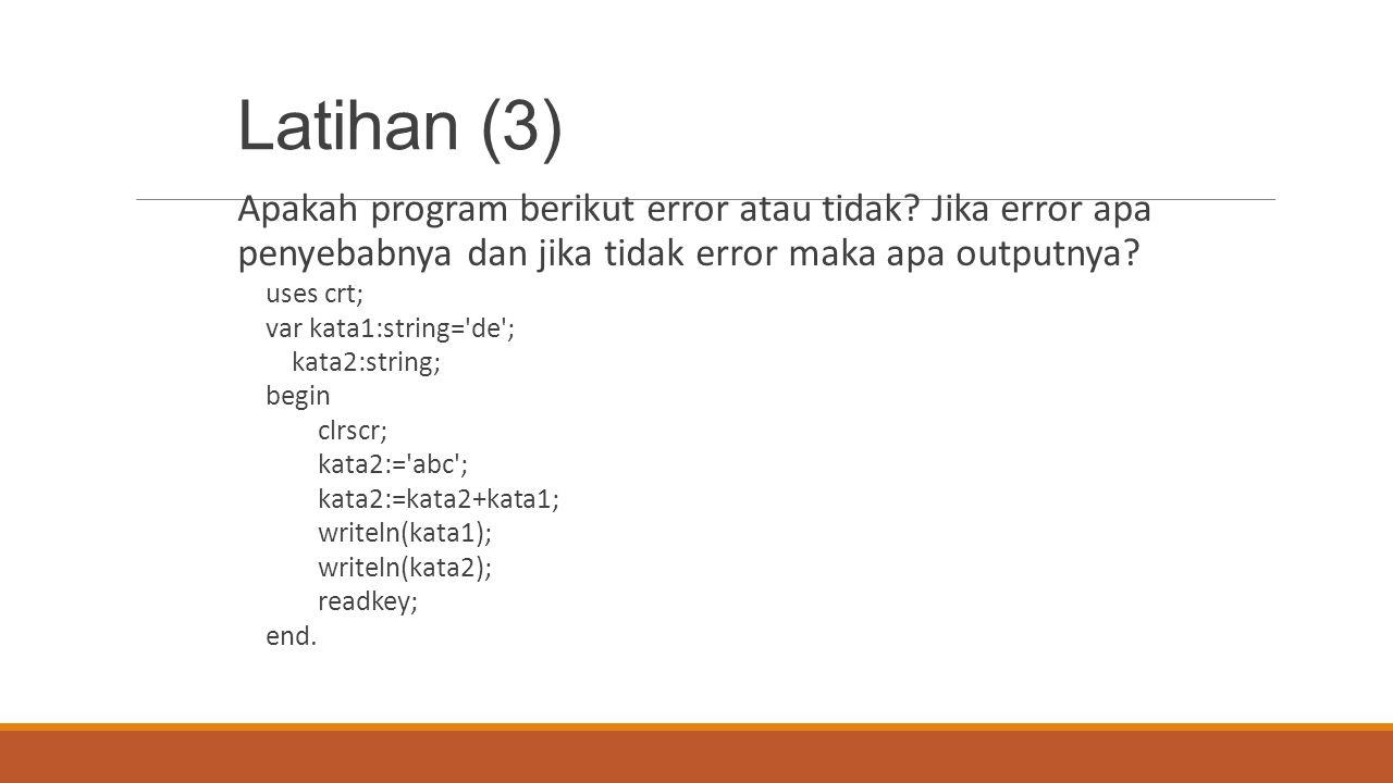 Latihan (3) Apakah program berikut error atau tidak Jika error apa penyebabnya dan jika tidak error maka apa outputnya