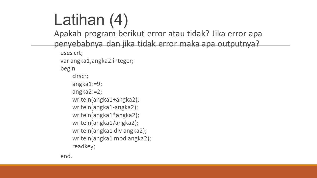 Latihan (4) Apakah program berikut error atau tidak Jika error apa penyebabnya dan jika tidak error maka apa outputnya