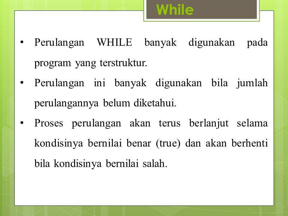 While Perulangan WHILE banyak digunakan pada program yang terstruktur.