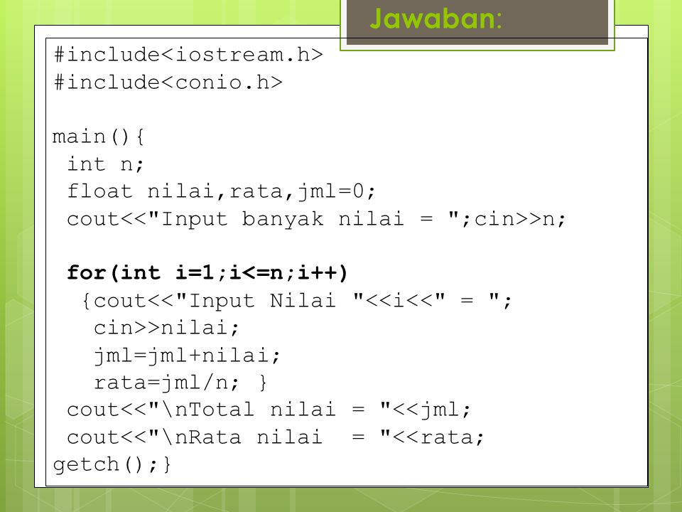 Jawaban: #include<iostream.h> #include<conio.h> main(){