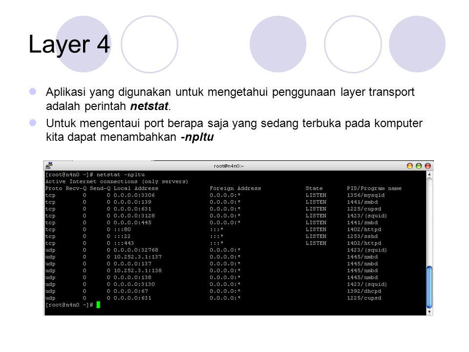 Layer 4 Aplikasi yang digunakan untuk mengetahui penggunaan layer transport adalah perintah netstat.