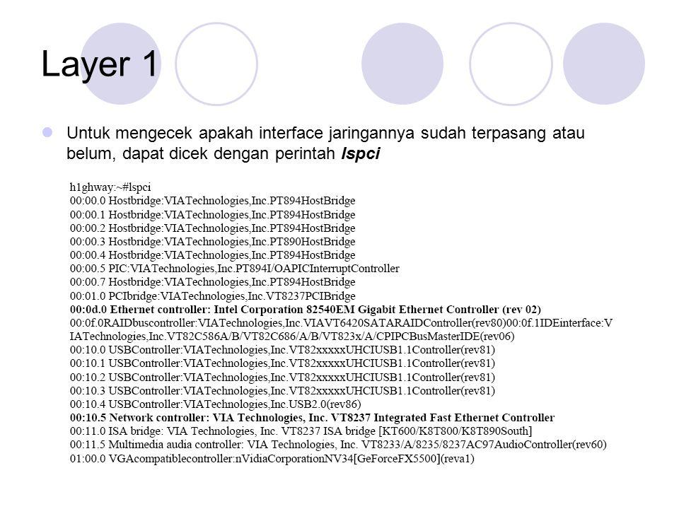 Layer 1 Untuk mengecek apakah interface jaringannya sudah terpasang atau belum, dapat dicek dengan perintah lspci.