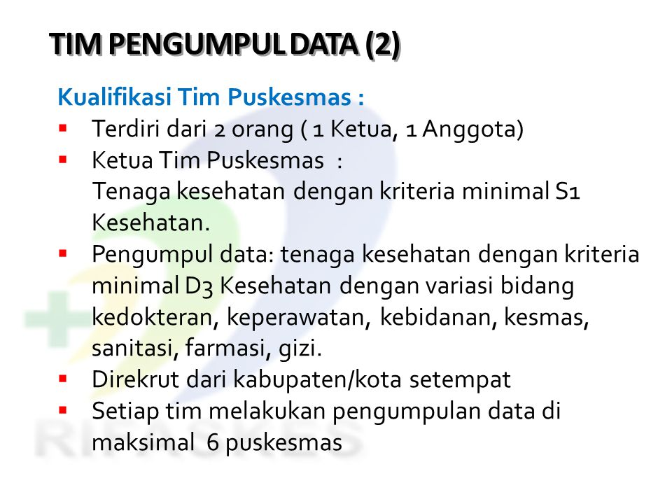 TIM PENGUMPUL DATA (2) Kualifikasi Tim Puskesmas :