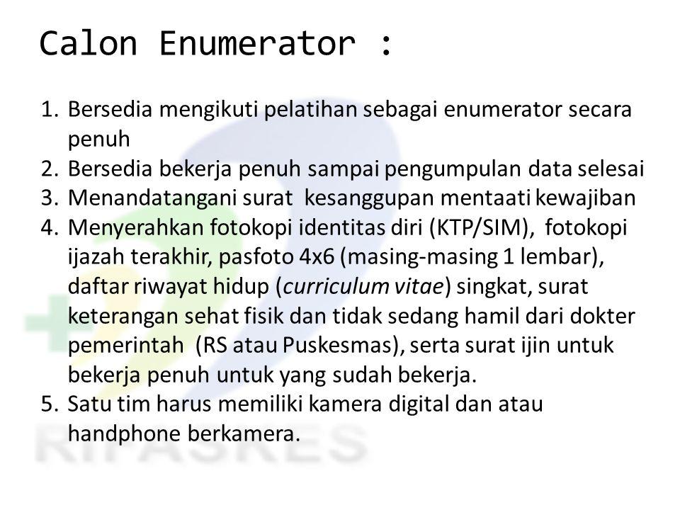 Calon Enumerator : Bersedia mengikuti pelatihan sebagai enumerator secara penuh. Bersedia bekerja penuh sampai pengumpulan data selesai.