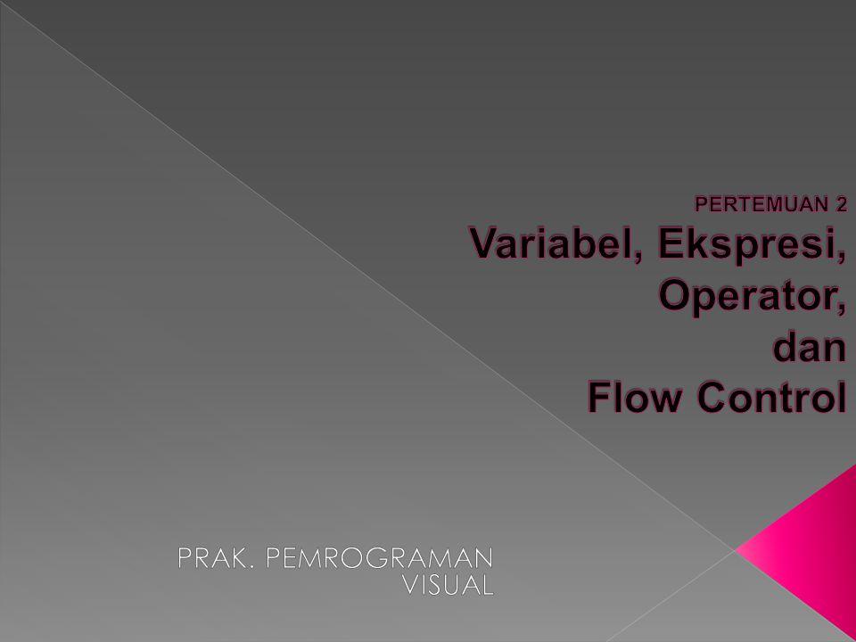 PERTEMUAN 2 Variabel, Ekspresi, Operator, dan Flow Control