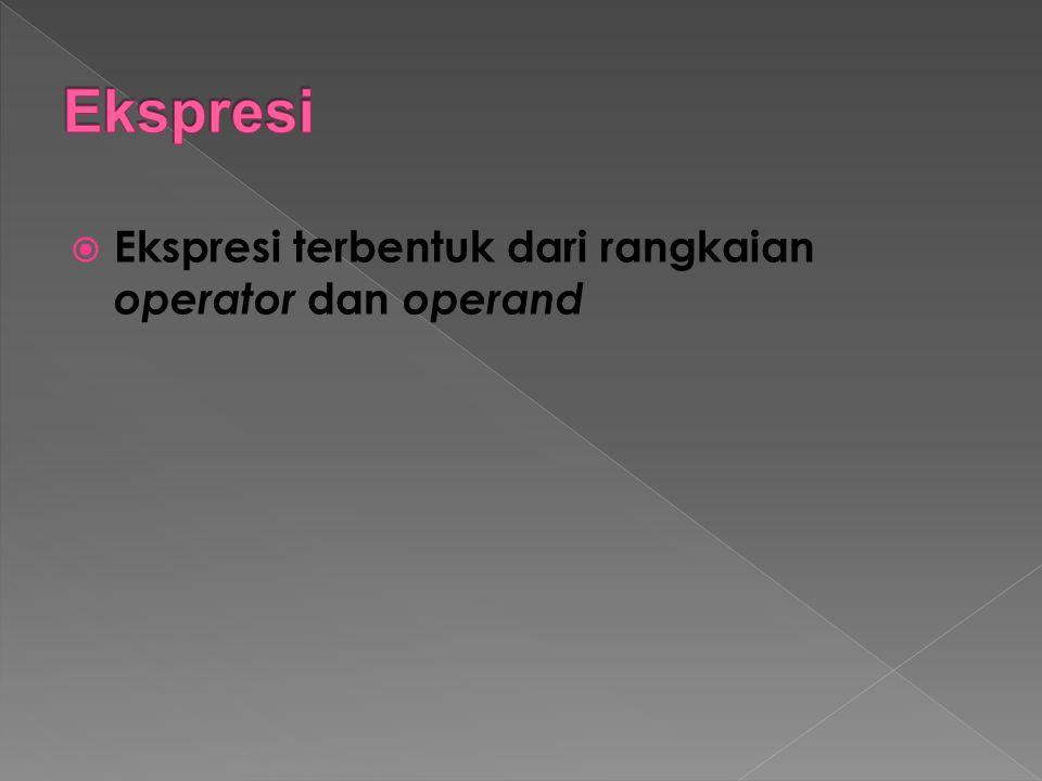 Ekspresi Ekspresi terbentuk dari rangkaian operator dan operand