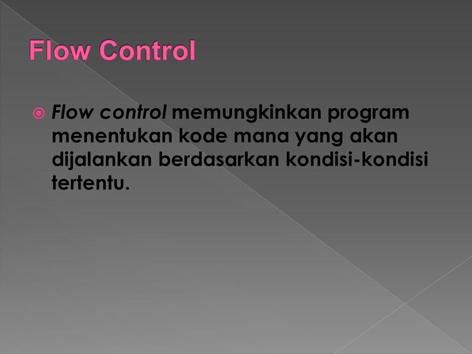 Flow Control Flow control memungkinkan program menentukan kode mana yang akan dijalankan berdasarkan kondisi-kondisi tertentu.