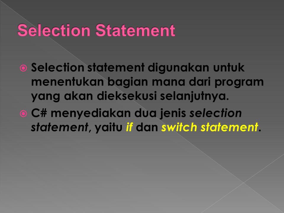 Selection Statement Selection statement digunakan untuk menentukan bagian mana dari program yang akan dieksekusi selanjutnya.