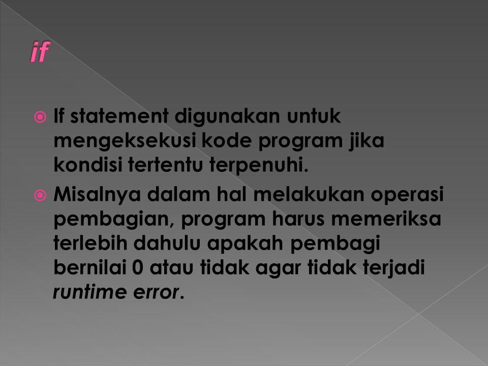 if If statement digunakan untuk mengeksekusi kode program jika kondisi tertentu terpenuhi.