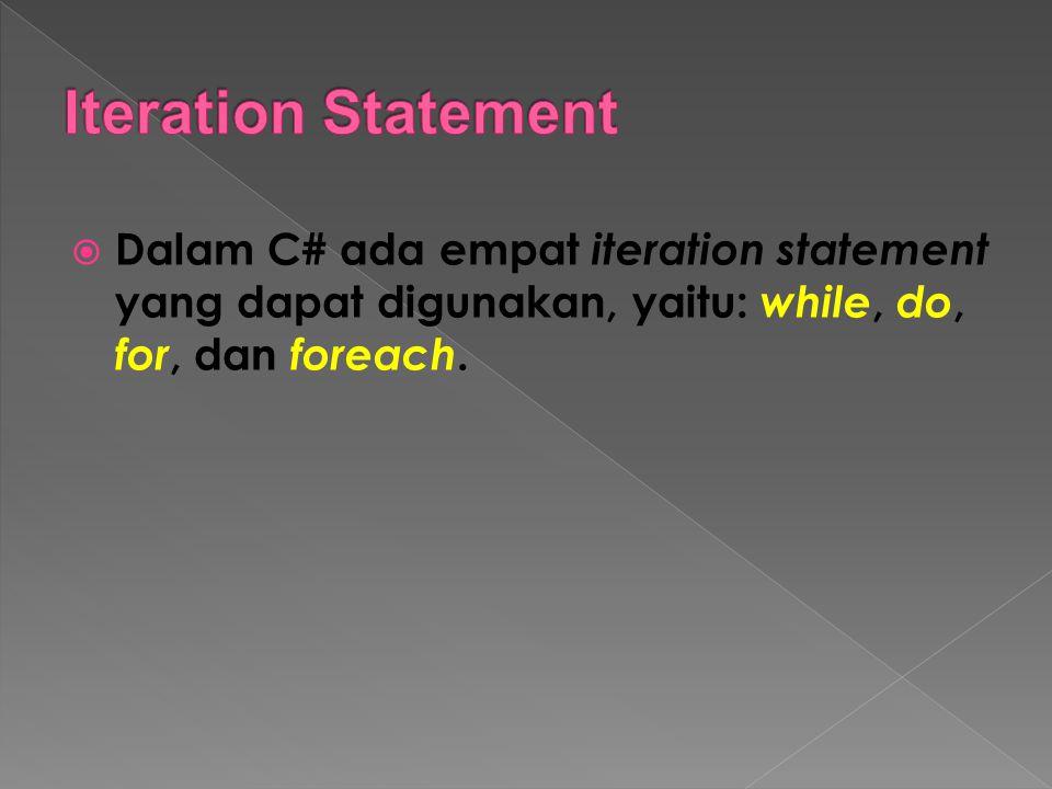 Iteration Statement Dalam C# ada empat iteration statement yang dapat digunakan, yaitu: while, do, for, dan foreach.