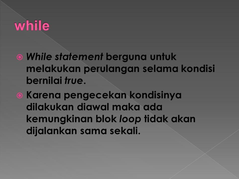 while While statement berguna untuk melakukan perulangan selama kondisi bernilai true.